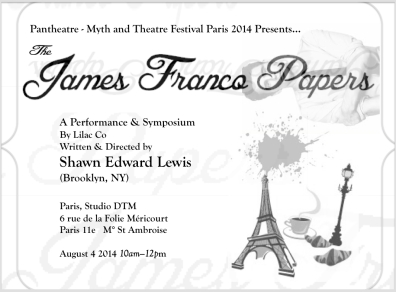 """""""The James Franco Papers"""" Paris, DTM Studio, Myth and Theatre Festival, August 2014 (Poster Art by Robert Strong)"""